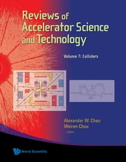 Reviews of Accelerator Science and Technology - Volume 7: Colliders ebook by Alexander W Chao, Weiren Chou