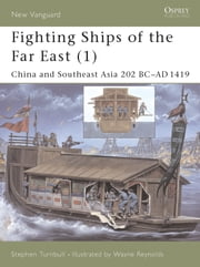 Fighting Ships of the Far East (1) - China and Southeast Asia 202 BC?AD 1419 ebook by Dr Stephen Turnbull,Wayne Reynolds