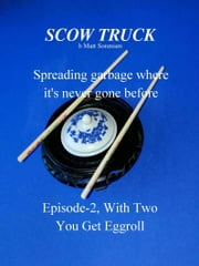 Scow Truck, Episode-2; WithTwo You Get Eggroll ebook by Matt Sorensen