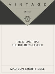 The Stone that the Builder Refused - A Novel of Haiti ebook by Madison Smartt Bell
