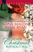 Never Christmas Without You - An Anthology ebook by Nana Malone, Reese Ryan