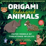 Origami Endangered Animals Ebook - Paper Models of Threatened Wildlife [Includes Instruction Book with Conservation Notes, Printable Origami Paper, FREE Online Video!] ebook by Michael G. LaFosse, Richard L. Alexander