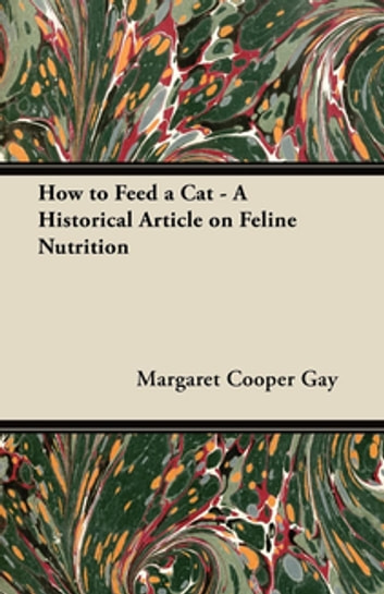 How to Feed a Cat - A Historical Article on Feline Nutrition ebook by Margaret Cooper Gay