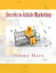 Secrets to Article Marketing ebook by Jimmy Marx