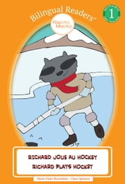 Richard Joue au Hockey / Richard Plays Hockey - Easy Reader Level 1 - Children's Picture Book ebook by Marie-Claire Beauchêne