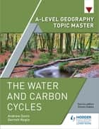 A-level Geography Topic Master: The Water and Carbon Cycles ebook by Garrett Nagle, Andrew Davis