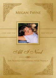 All I Need: a drabble ebook by Megan Payne