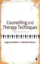 Counselling and Therapy Techniques - Theory & Practice ebook by Augustine Meier, Micheline Boivin