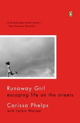 Runaway Girl - Escaping Life on the Streets ebook by Carissa Phelps,Larkin Warren