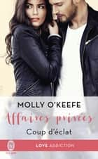 Affaires privées (Tome 1) - Coup d'éclat ekitaplar by Molly O'Keefe, Zeynep Diker