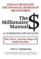 The Millionaire'$ Manual (A Workbook for Wealth) ebook by Paul E. Vogelgesang