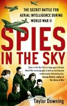 Spies In The Sky - The Secret Battle for Aerial Intelligence during World War II ebook by Taylor Downing
