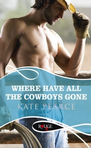 Where Have all the Cowboys Gone?: A Rouge Erotic Romance ebook by Kate Pearce