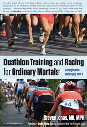 Duathlon Training and Racing for Ordinary Mortals (R) - Getting Started and Staying With It ebook by Steven Jonas M.D.