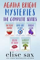Agatha Bright Mysteries: The Complete Series ebook by Elise Sax