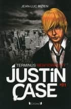 Justin Case, tome 1 - Terminus New York City ebook by Jean-Luc BIZIEN