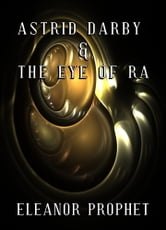 Astrid Darby and the Eye of Ra ebook by Eleanor Prophet