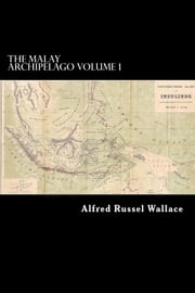 The Malay Archipelago - Volume I of II ebook by Alfred Russel Wallace