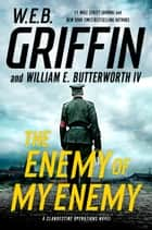 The Enemy of My Enemy eBook by W.E.B. Griffin, William E. Butterworth, IV