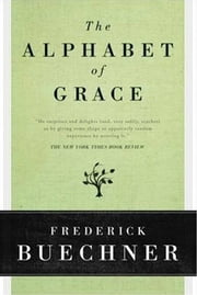 The Alphabet of Grace ebook by Frederick Buechner