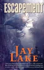 Escapement ebook by Jay Lake