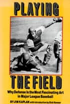 Playing the Field ebook by Jim Kaplan