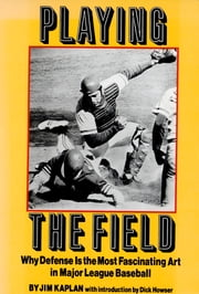 Playing the Field - Why Defense Is the Most Fascinating Art in Major League Baseball ebook by Kobo.Web.Store.Products.Fields.ContributorFieldViewModel
