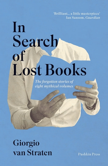 In Search of Lost Books - The forgotten stories of eight mythical volumes ebook by Giorgio van Straten