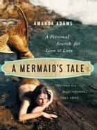 A Mermaid's Tale - A Personal Search For Love and Lore ebook by Amanda Adams