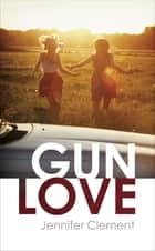 Gun Love ebook by Jennifer Clement