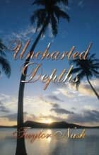 Uncharted Depths ebook by Taylor Nash