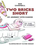 Two Bricks Short: My Journey With Cancer ebook by Sue Campbell