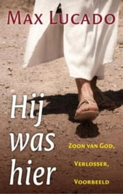 Hij was hier ebook by Max Lucado