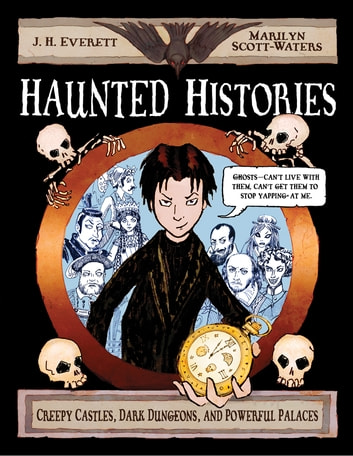 Haunted Histories - Creepy Castles, Dark Dungeons, and Powerful Palaces ebook by J. H. Everett,Marilyn Scott-Waters