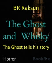The Ghost and Whisky - The Ghost tells his story ebook by BR Raksun