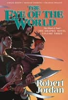 The Eye of the World: The Graphic Novel, Volume Three ebook by Robert Jordan, Chuck Dixon, Marcio Fiorito,...