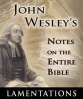 John Wesley's Notes on the Entire Bible-Book of Lamentations ebook by John Wesley