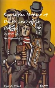 Sex is the Mother of Death and other poems ebook by David Price