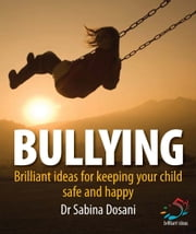 Bullying - Brilliant ideas for keeping your child safe and happy ebook by Dr Sabina Dosani