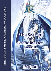 The Search for Grandmaster Svend (The Knights of St. Andrews) ebook by LA Quill