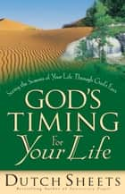 God's Timing for Your Life ebook by Dutch Sheets
