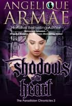 Shadows of the Heart (The Paradisian Chronicles 2) ebook by Angelique Armae
