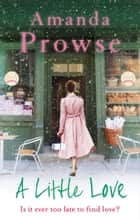 A Little Love ebook by Amanda Prowse
