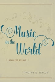 Music in the World - Selected Essays ebook by Timothy D. Taylor