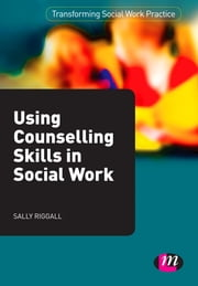 Using Counselling Skills in Social Work ebook by Ms Sally Riggall