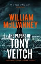 The Papers of Tony Veitch ebook by William McIlvanney