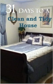 31 Days to a Clean and Tidy House ebook by Kathy Lester