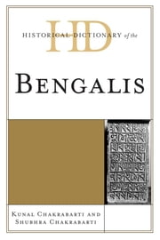 Historical Dictionary of the Bengalis ebook by Kunal Chakrabarti,Shubhra Chakrabarti