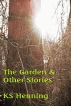 The Garden and Other Stories ebook by KS Henning
