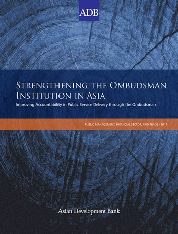 Strengthening the Ombudsman Institution in Asia - Improving Accountability in Public Service Delivery through the Ombudsman ebook by Asian Development Bank